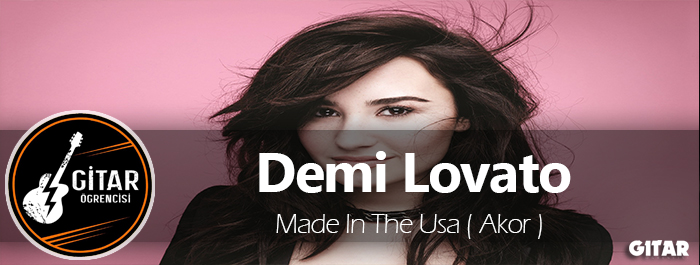 akor,Demi Lovato Made In The Usa,Made In The Usa Gitar,Made In The Usa Gitar Akor