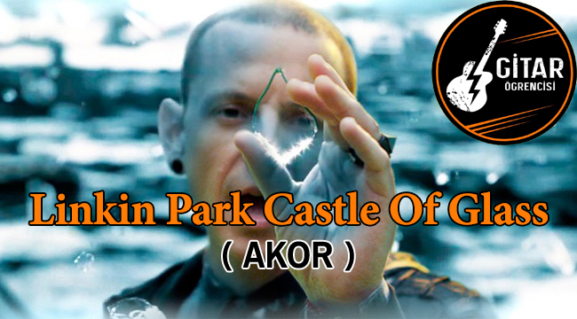 Linkin Park Castle Of Glass Akor, Linkin Park Castle Of Glass gitar akor, Linkin Park Castle Of Glass, Linkin Park akor, Castle Of Glass akor