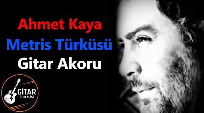 ahmet kaya metris akor, metris türküsü akor, ahmet kaya metris türküsü gitar akor